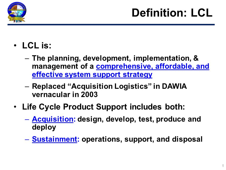 Definition: LCL LCL is: Life Cycle Product Support includes both: