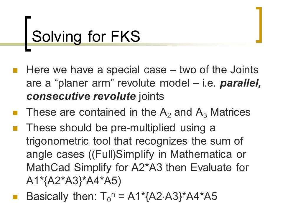 Solving for FKS Here we have a special case – two of the Joints are a planer arm revolute model – i.e. parallel, consecutive revolute joints.