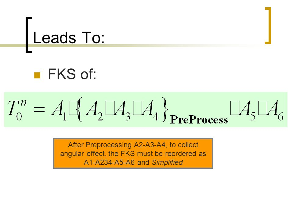 Leads To: FKS of: After Preprocessing A2-A3-A4, to collect angular effect, the FKS must be reordered as A1-A234-A5-A6 and Simplified.