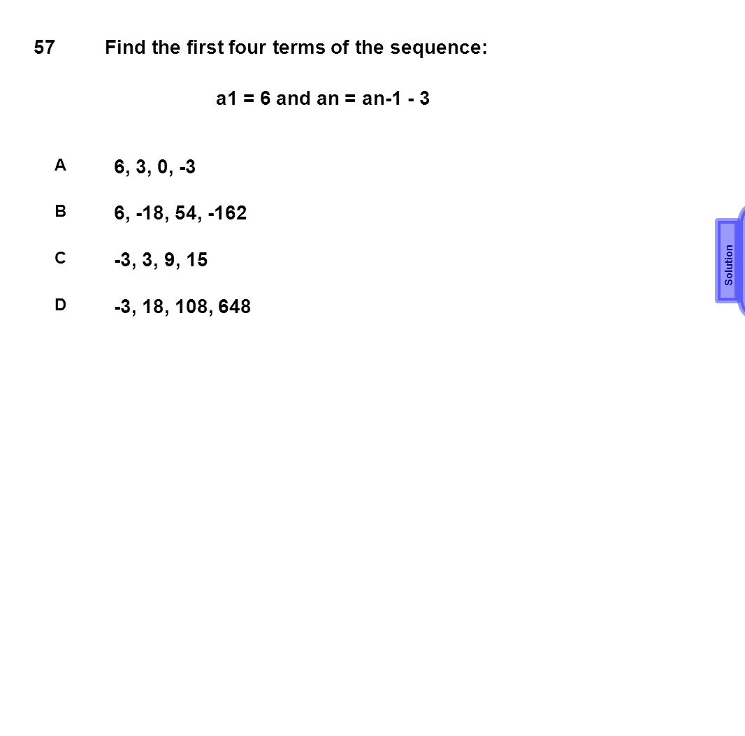 A 57 Find the first four terms of the sequence: