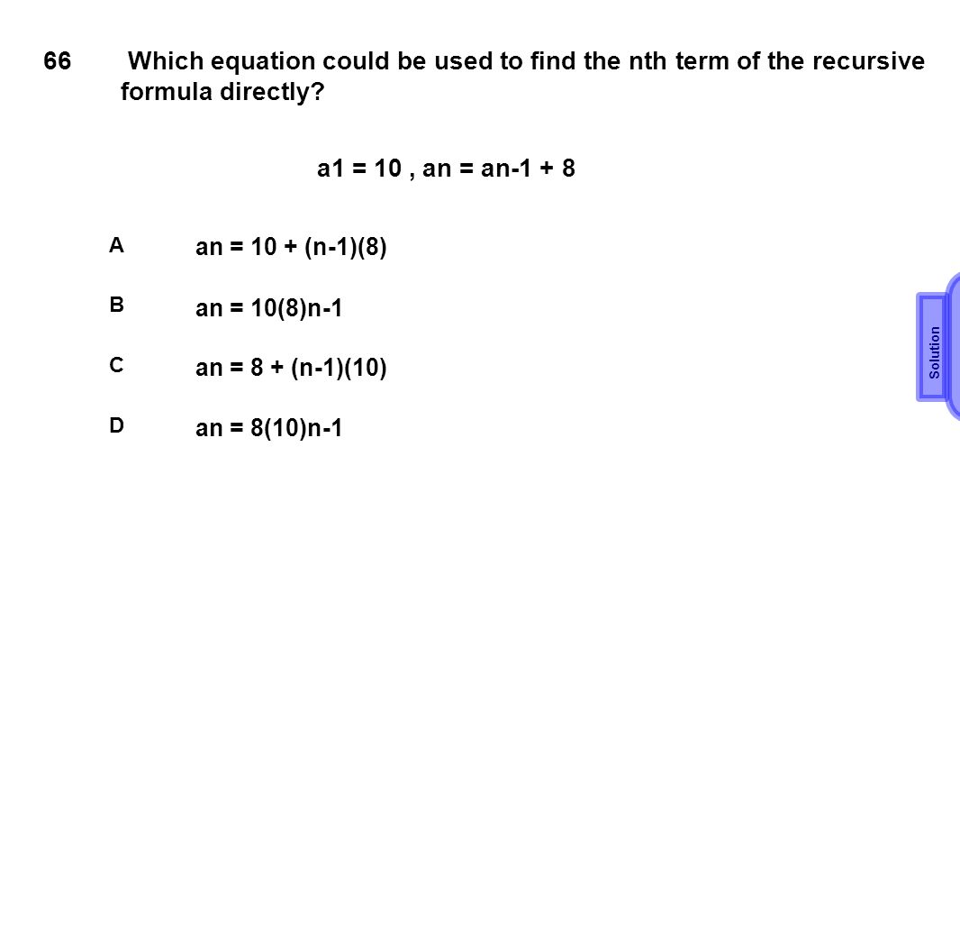 66 Which equation could be used to find the nth term of the recursive formula directly a1 = 10 , an = an-1 + 8.