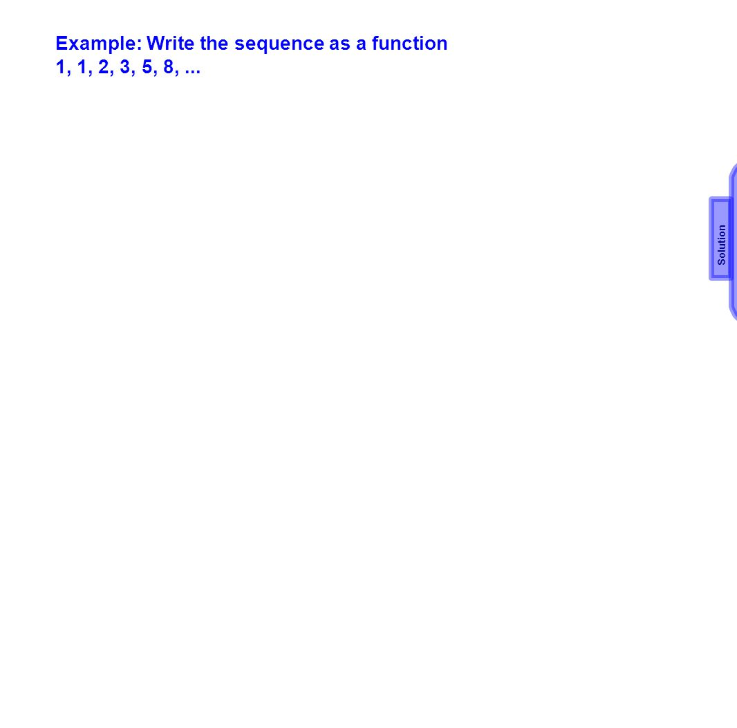 Example: Write the sequence as a function 1, 1, 2, 3, 5, 8, ...