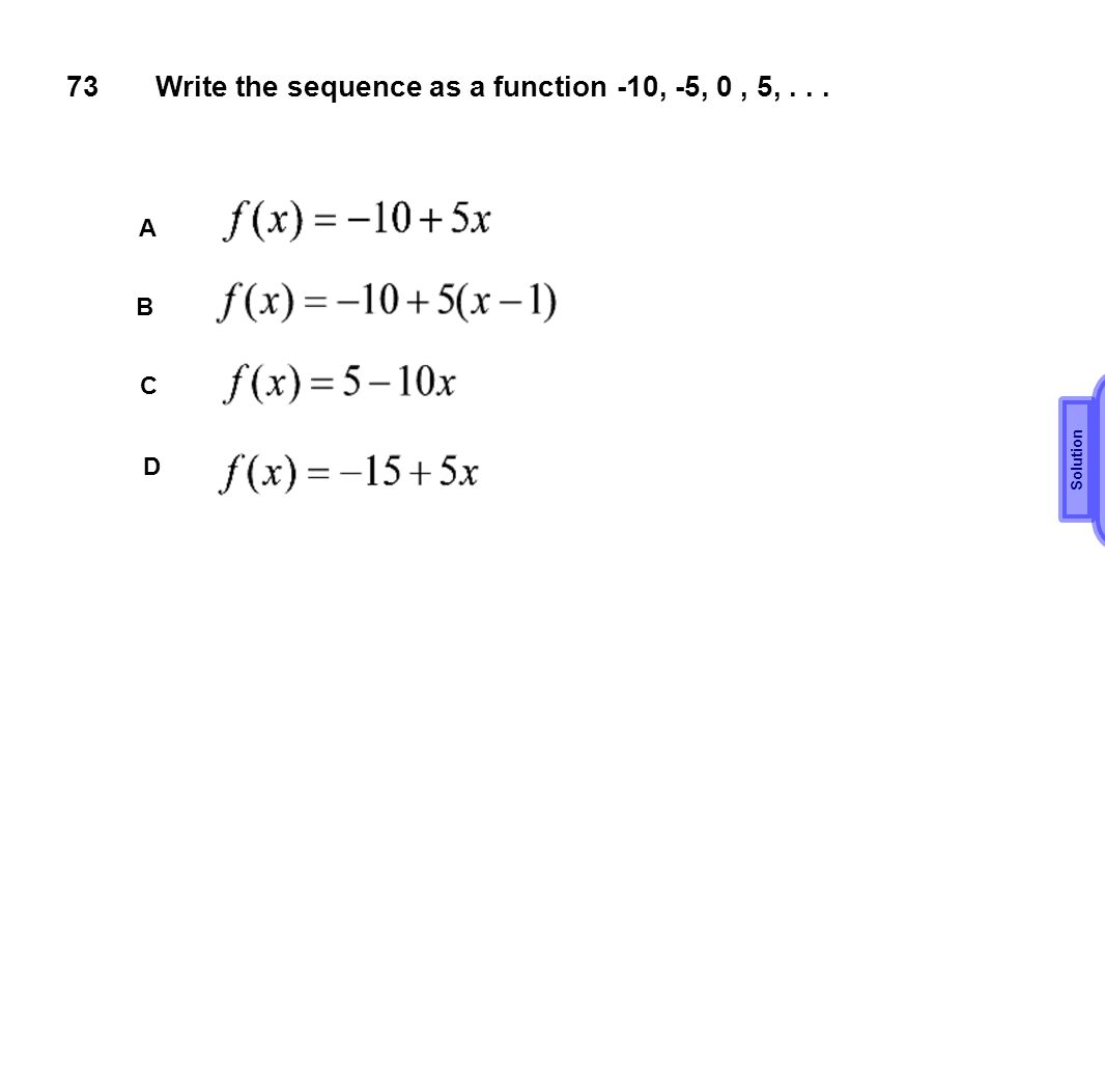 D 73 Write the sequence as a function -10, -5, 0 , 5, . . . A B C D
