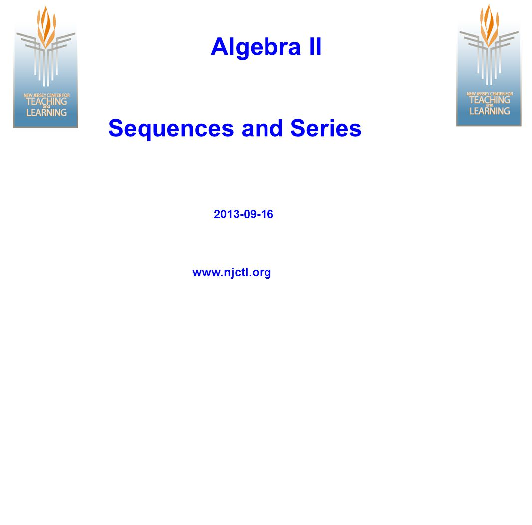 Algebra II Sequences and Series 2013-09-16 www.njctl.org