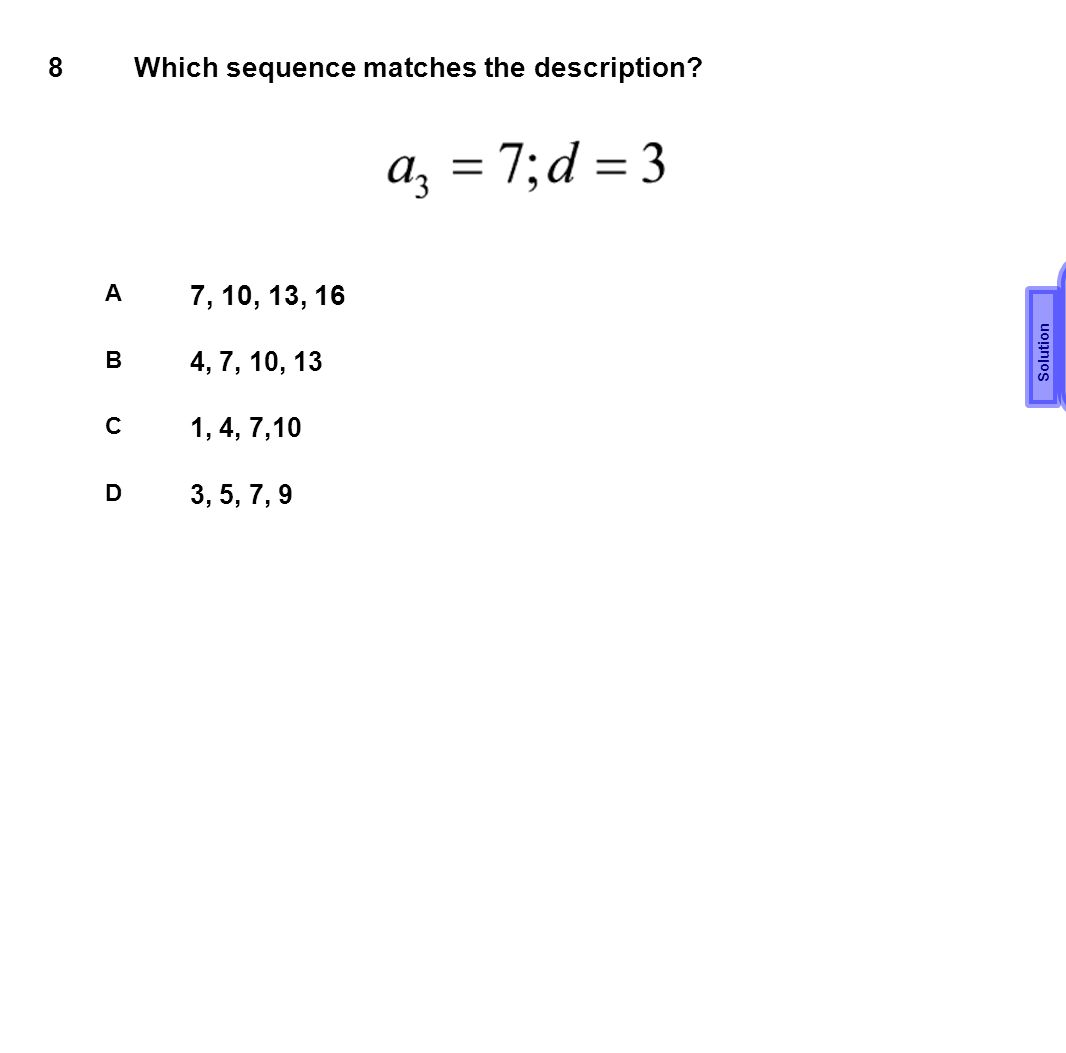 A 8 Which sequence matches the description 7, 10, 13, 16 4, 7, 10, 13