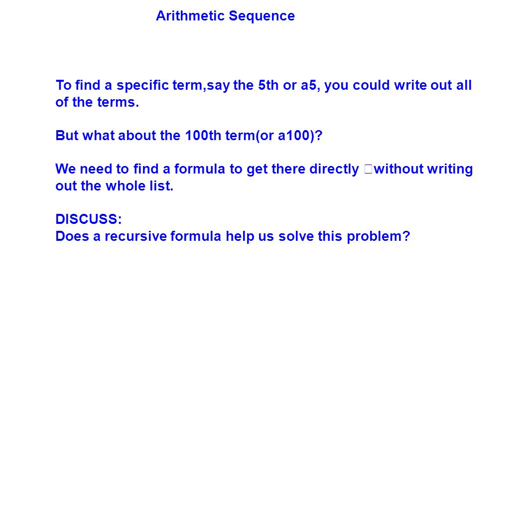 Arithmetic Sequence To find a specific term,say the 5th or a5, you could write out all of the terms.