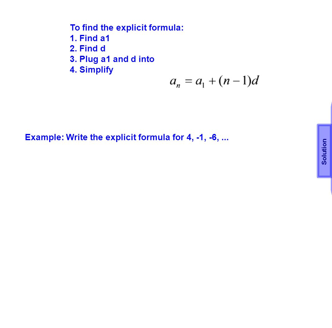 To find the explicit formula: 1. Find a1 2. Find d