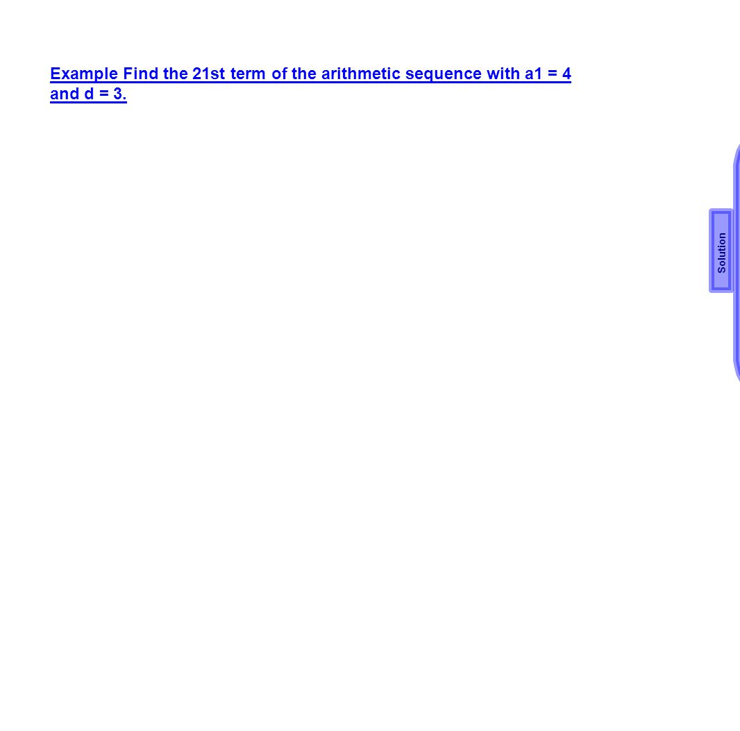 Example Find the 21st term of the arithmetic sequence with a1 = 4 and d = 3.