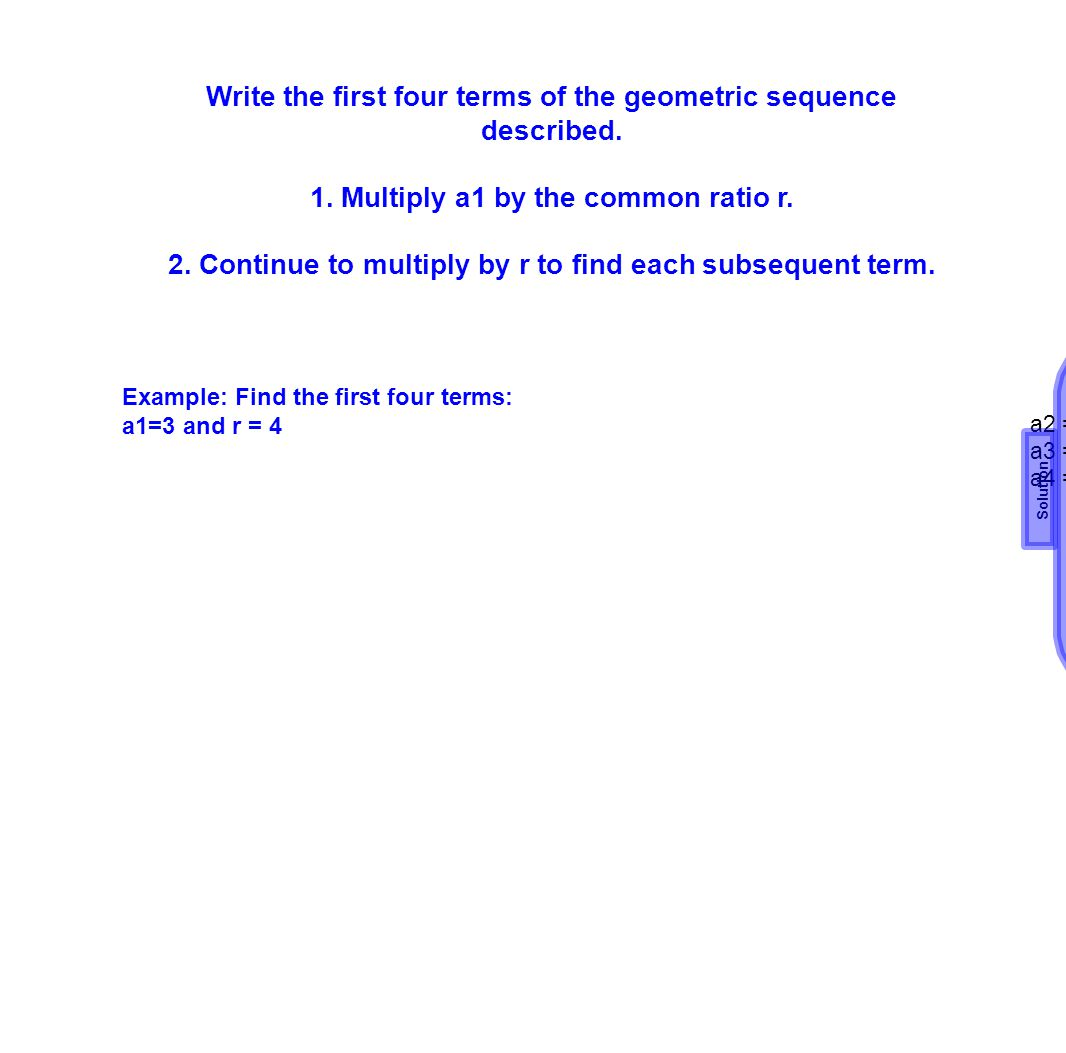 Write the first four terms of the geometric sequence described.