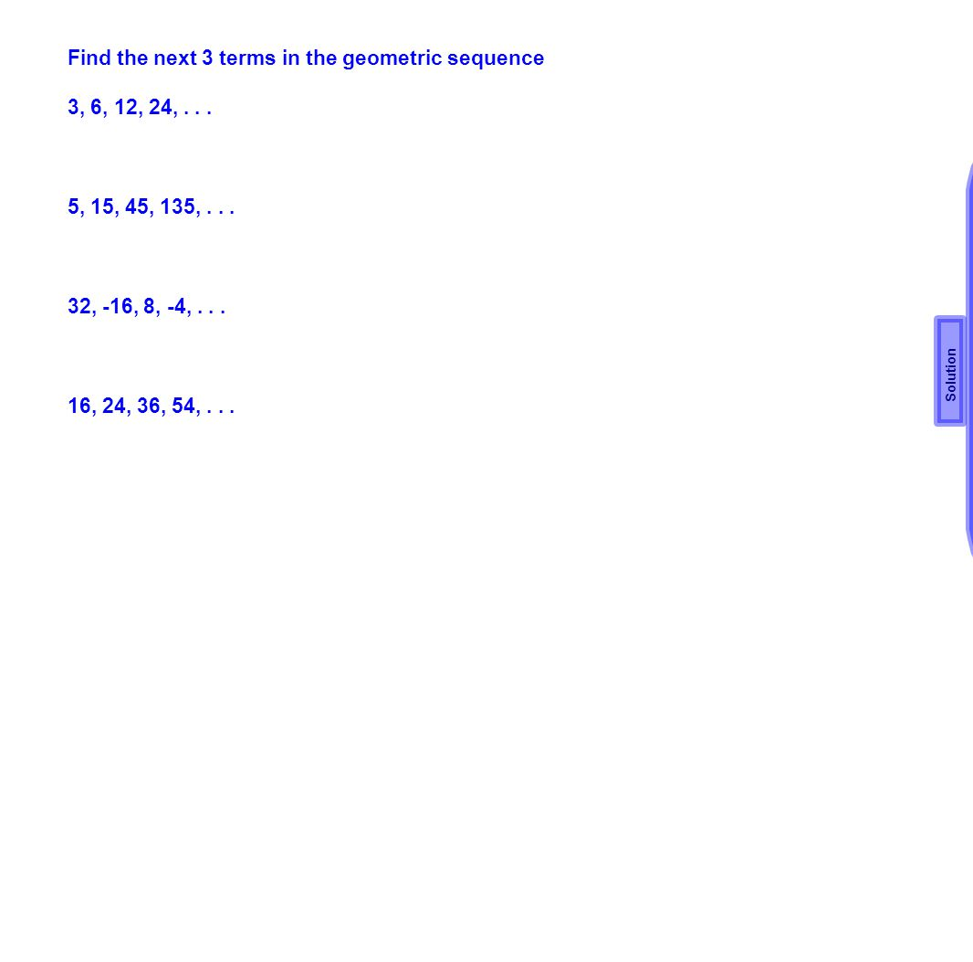 Find the next 3 terms in the geometric sequence