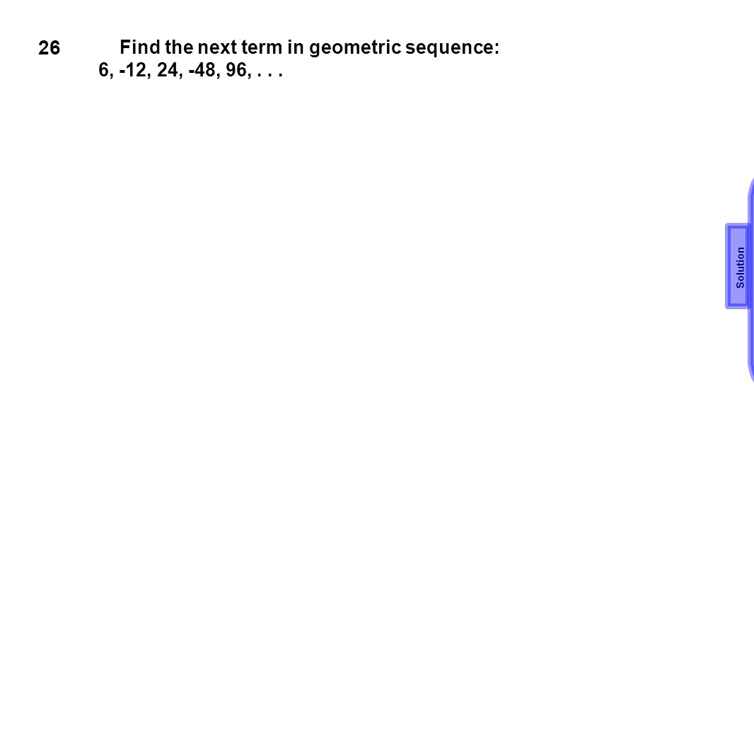 26 Find the next term in geometric sequence:
