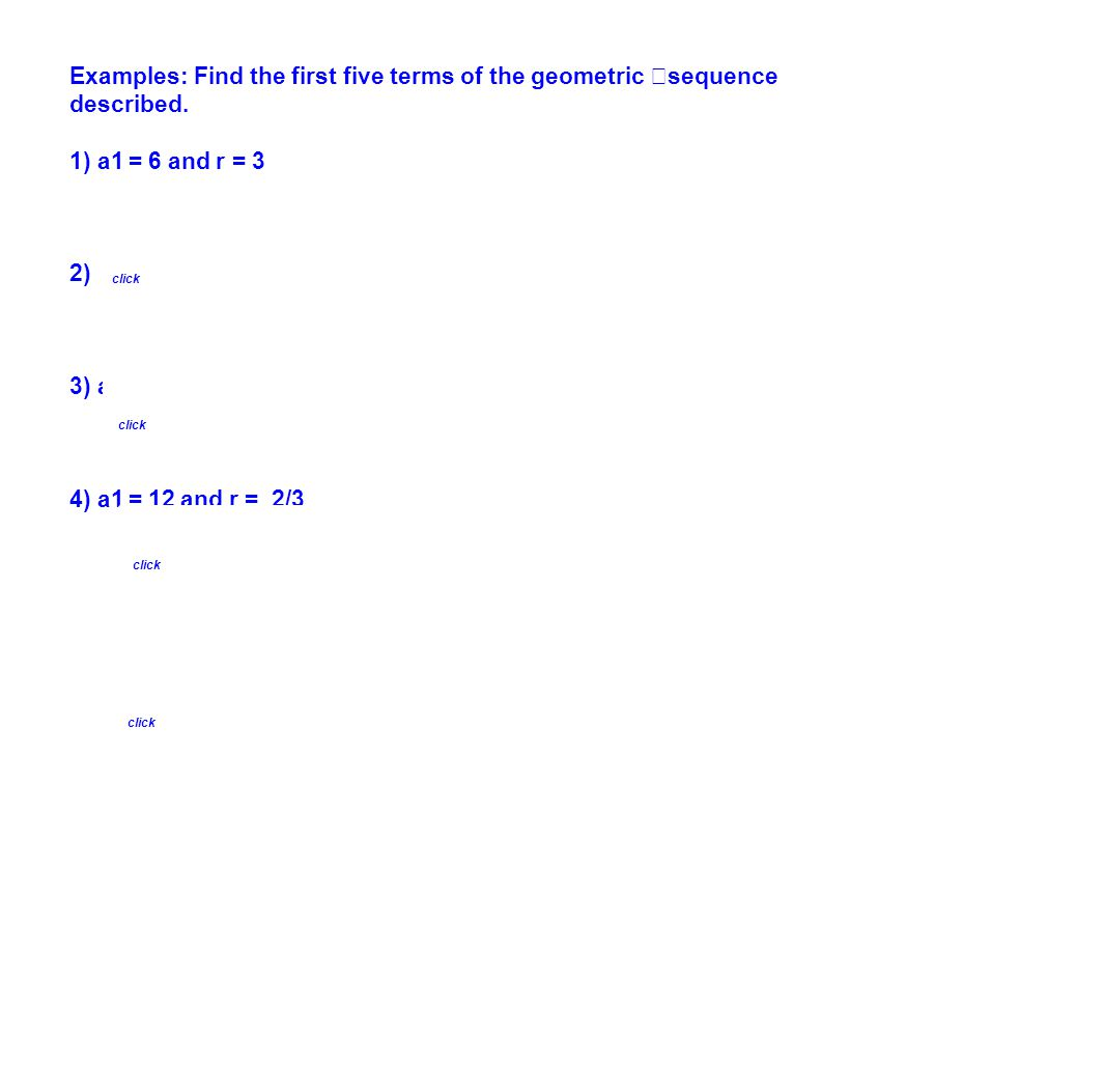 Examples: Find the first five terms of the geometric sequence described.