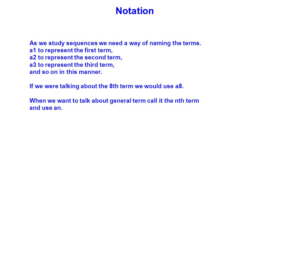 Notation As we study sequences we need a way of naming the terms.