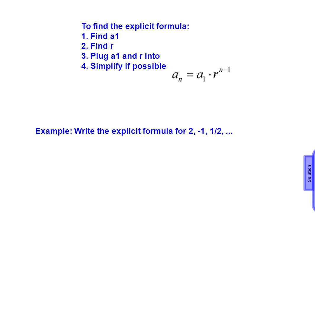 To find the explicit formula: 1. Find a1 2. Find r