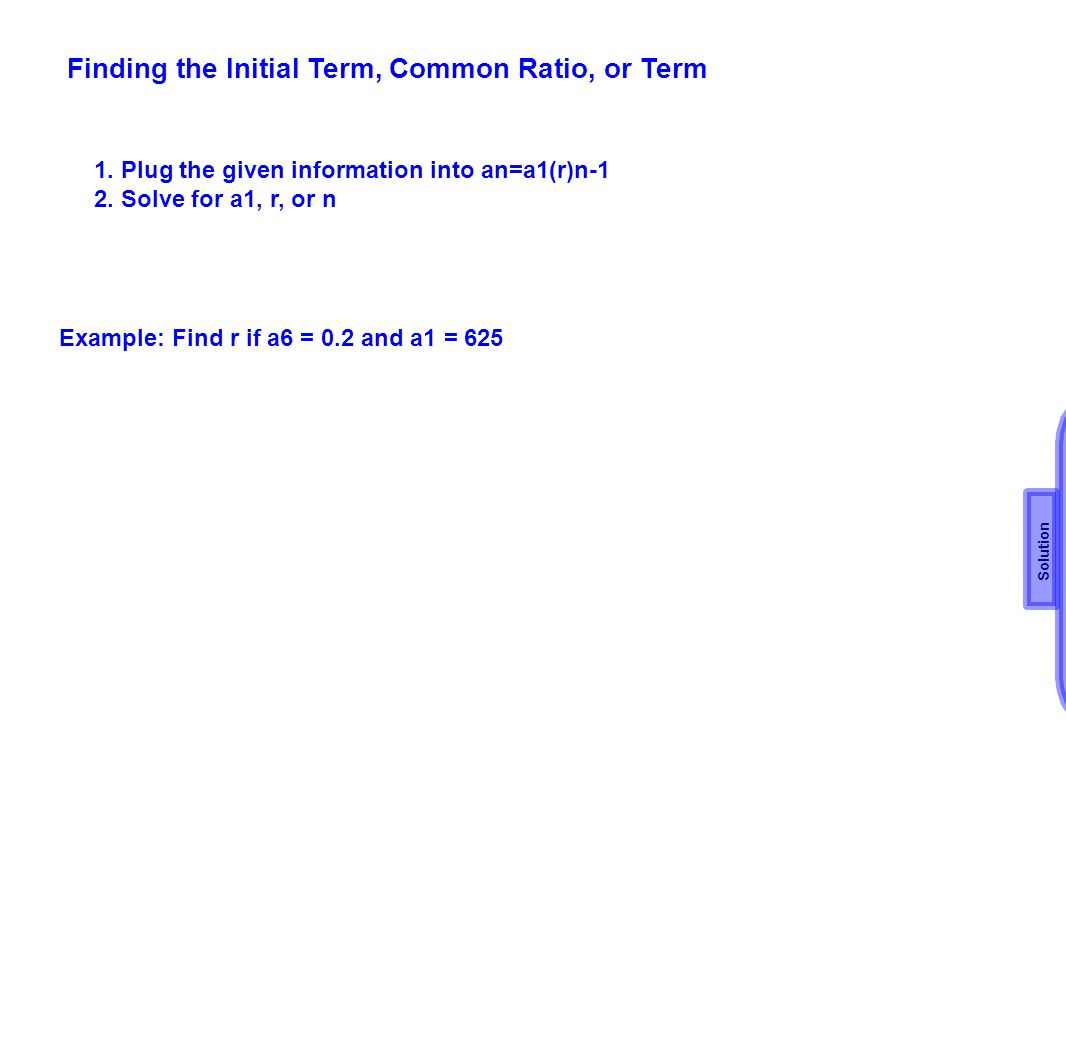 Finding the Initial Term, Common Ratio, or Term