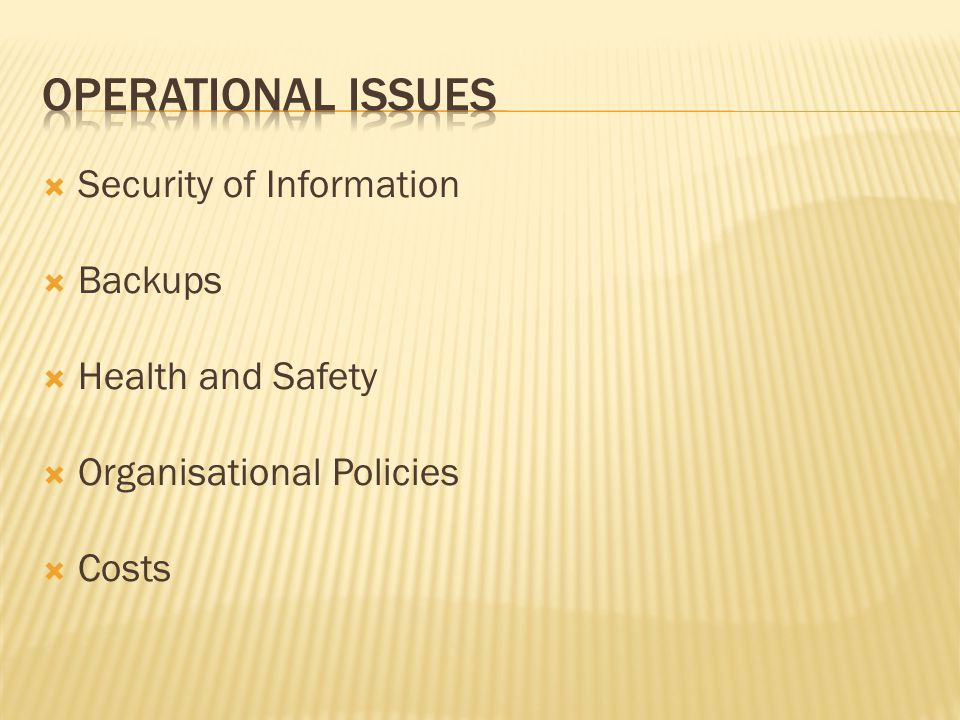 Operational Issues Security of Information Backups Health and Safety