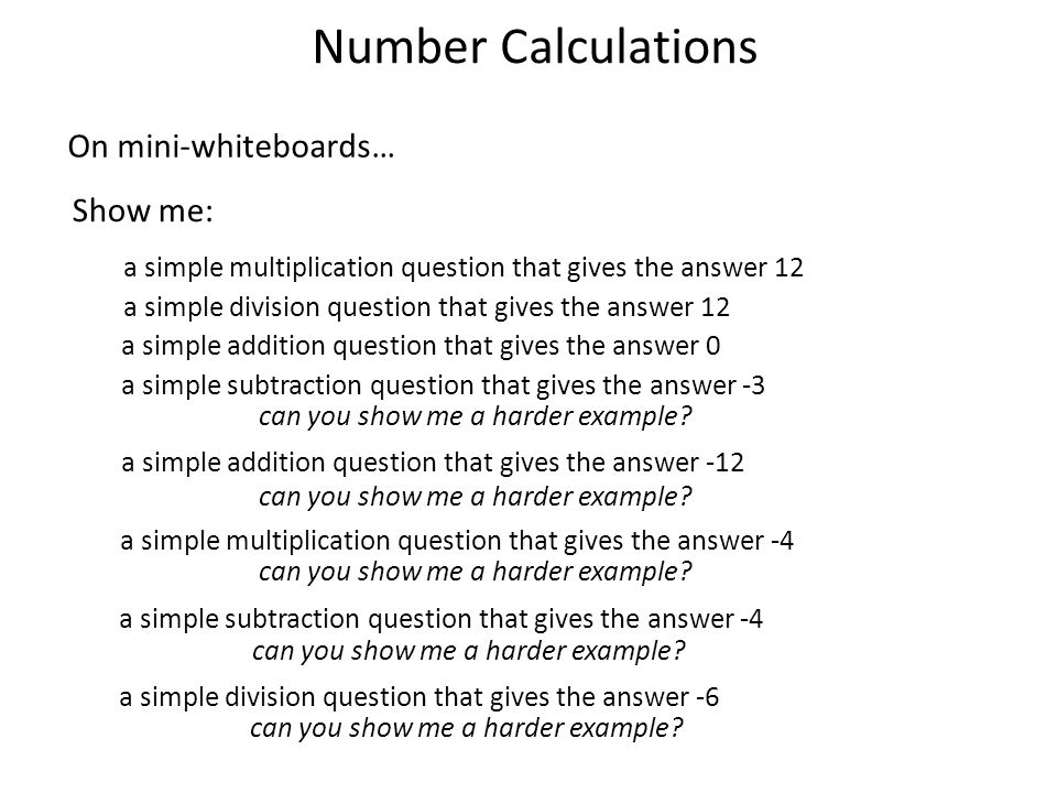 Number Calculations On mini-whiteboards… Show me: