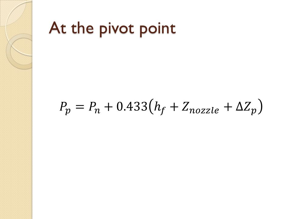 At the pivot point 𝑃 𝑝 = 𝑃 𝑛 +0.433 ℎ 𝑓 + 𝑍 𝑛𝑜𝑧𝑧𝑙𝑒 +∆ 𝑍 𝑝