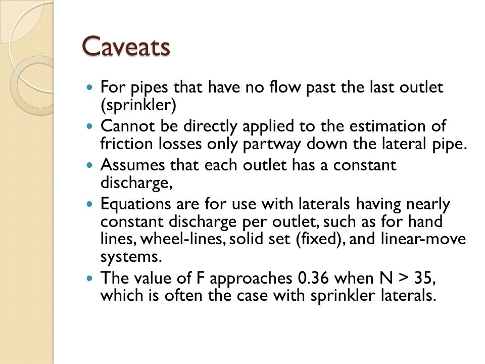 Caveats For pipes that have no flow past the last outlet (sprinkler)