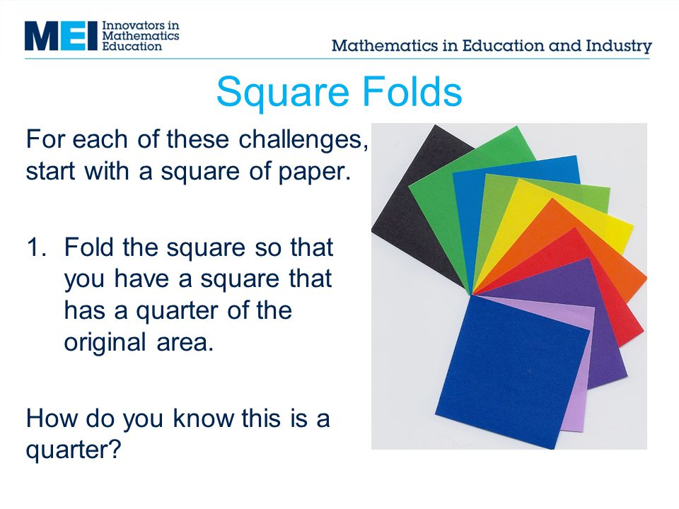 Square Folds For each of these challenges, start with a square of paper.
