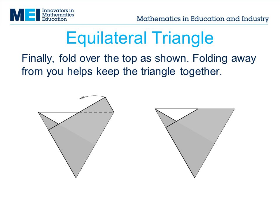 Equilateral Triangle Finally, fold over the top as shown.