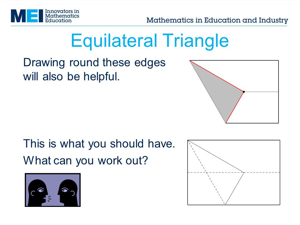 Equilateral Triangle Drawing round these edges will also be helpful.