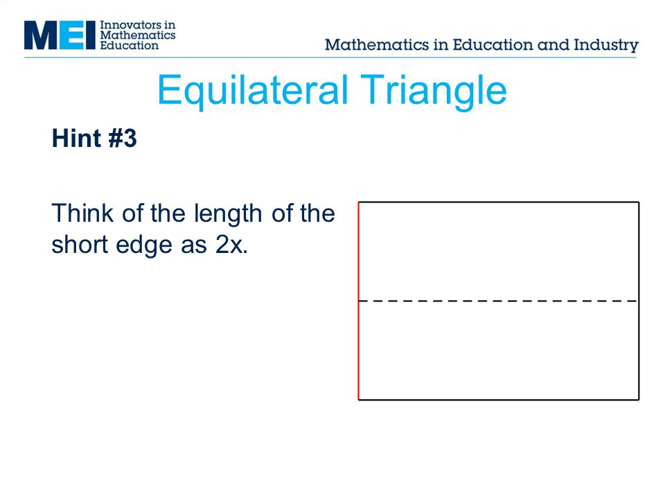 Hint #3 Think of the length of the short edge as 2x.