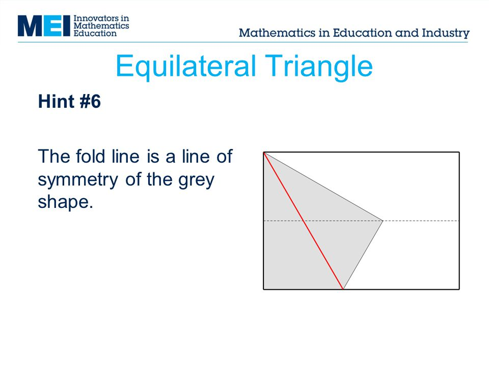 Hint #6 The fold line is a line of symmetry of the grey shape.