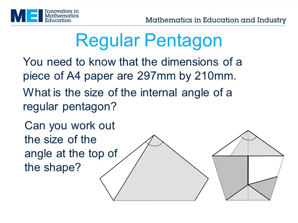 Regular Pentagon You need to know that the dimensions of a piece of A4 paper are 297mm by 210mm.