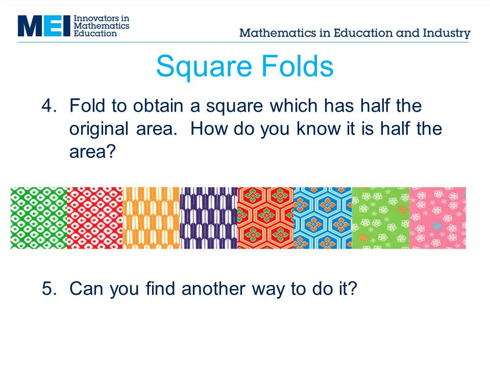 Square Folds Fold to obtain a square which has half the original area. How do you know it is half the area