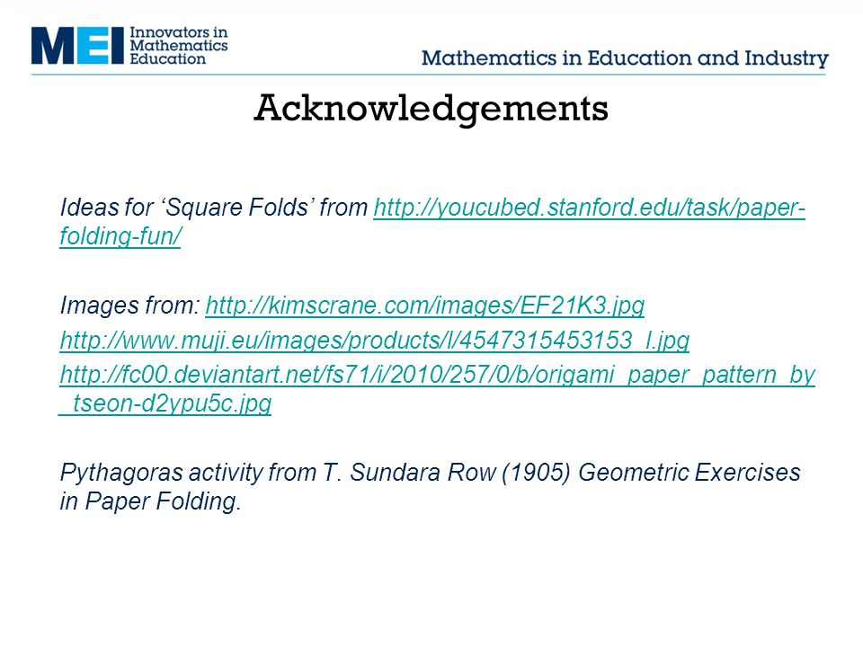 Acknowledgements Ideas for 'Square Folds' from http://youcubed.stanford.edu/task/paper-folding-fun/