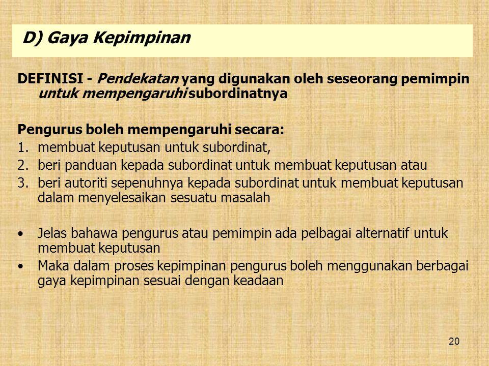 D) Gaya Kepimpinan DEFINISI - Pendekatan yang digunakan oleh seseorang pemimpin untuk mempengaruhi subordinatnya.