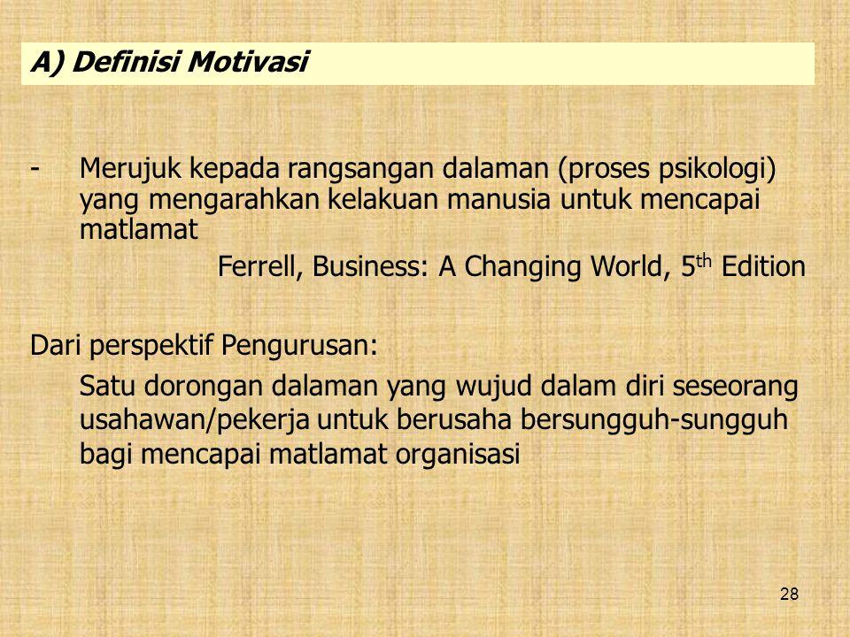 A) Definisi Motivasi - Merujuk kepada rangsangan dalaman (proses psikologi) yang mengarahkan kelakuan manusia untuk mencapai matlamat.
