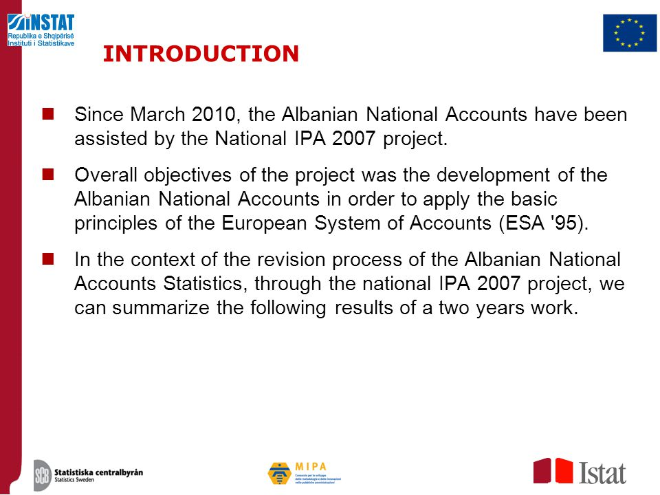 INTRODUCTION Since March 2010, the Albanian National Accounts have been assisted by the National IPA 2007 project.