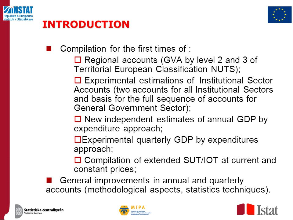INTRODUCTION Compilation for the first times of : Regional accounts (GVA by level 2 and 3 of Territorial European Classification NUTS);