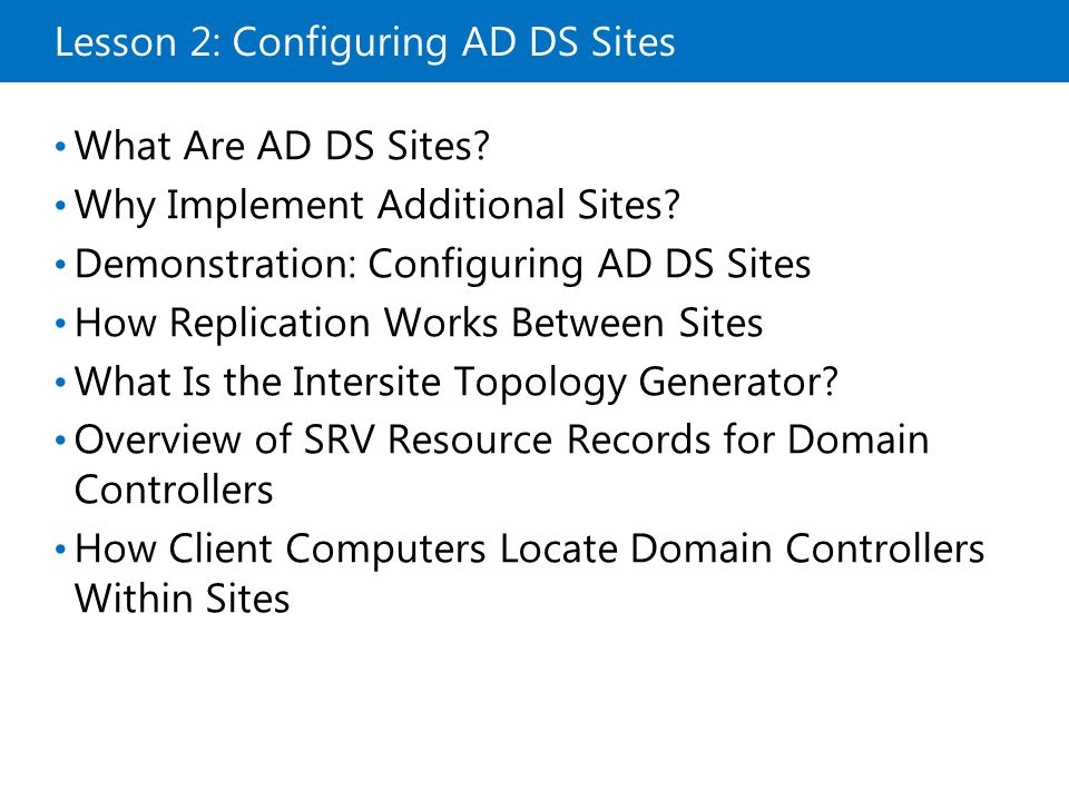 Lesson 2: Configuring AD DS Sites
