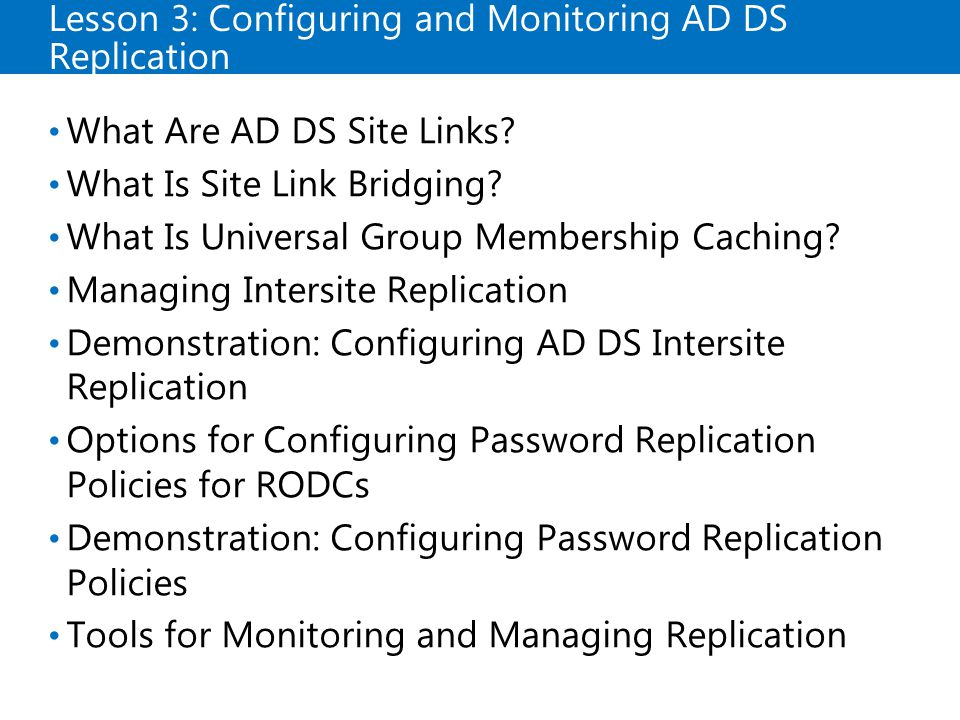 Lesson 3: Configuring and Monitoring AD DS Replication