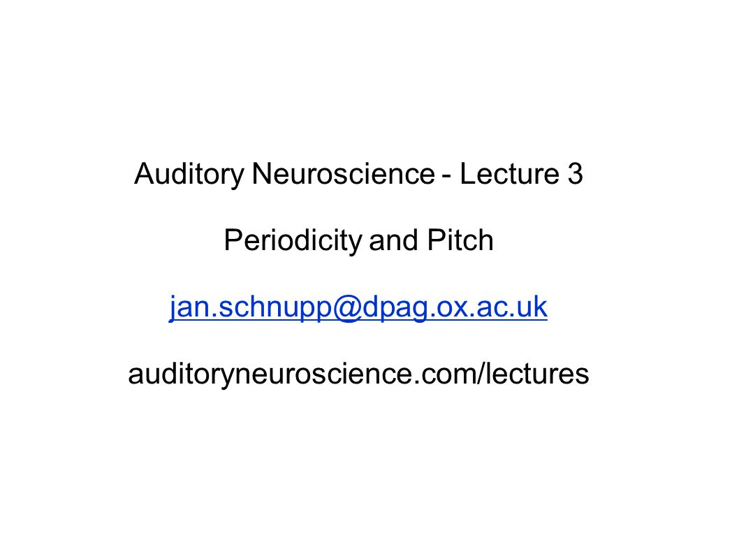 Auditory Neuroscience - Lecture 3 Periodicity and Pitch