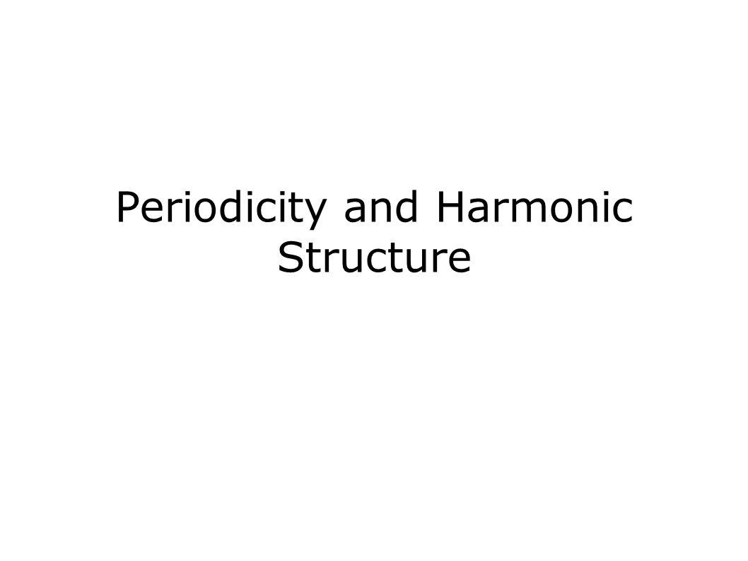 Periodicity and Harmonic Structure