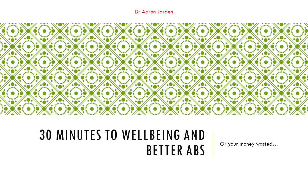 30 minutes to wellbeing and better abs