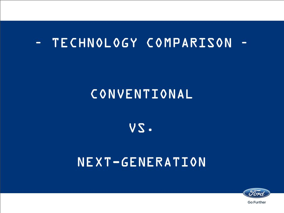 – TECHNOLOGY COMPARISON – conventional vs. Next-generation
