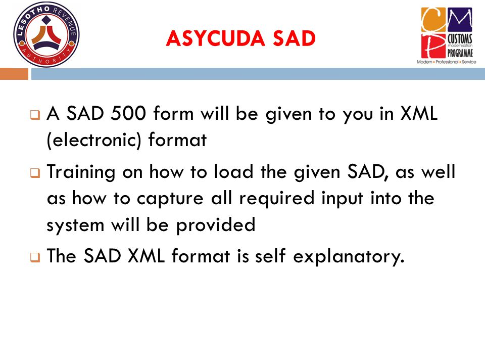 ASYCUDA SAD A SAD 500 form will be given to you in XML (electronic) format.