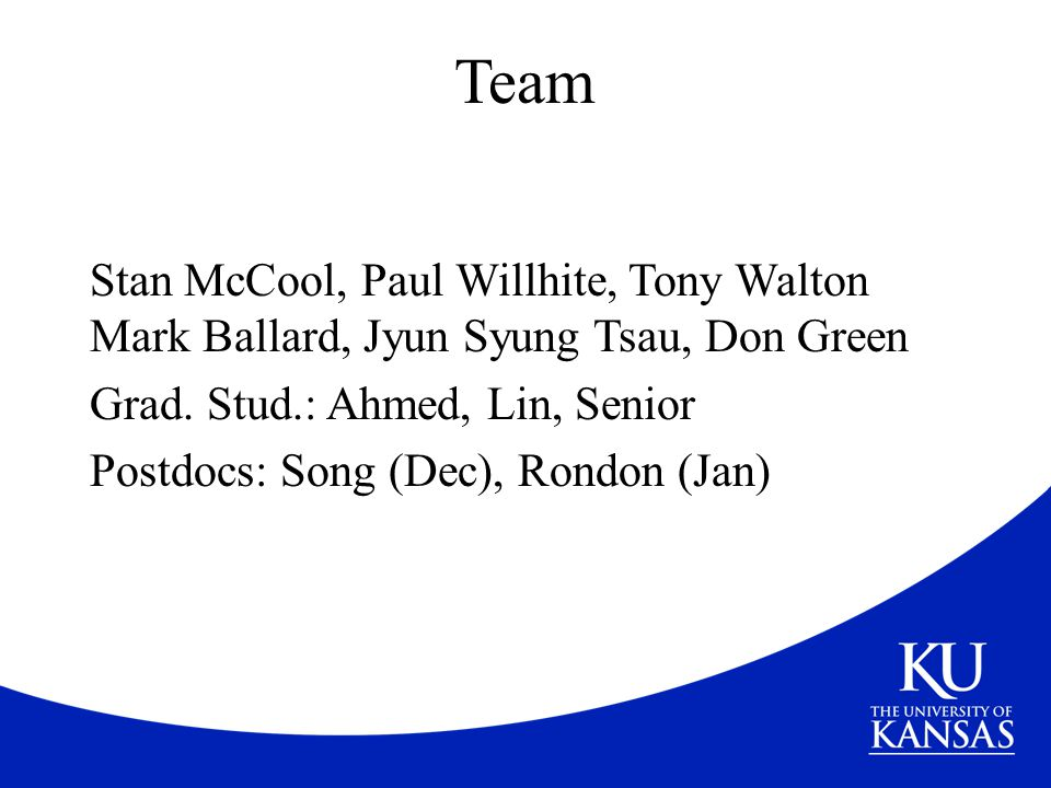 Team Stan McCool, Paul Willhite, Tony Walton Mark Ballard, Jyun Syung Tsau, Don Green. Grad. Stud.: Ahmed, Lin, Senior.