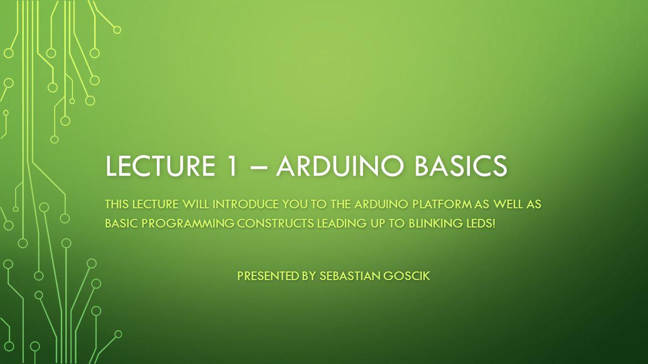 Lecture 1 – Arduino Basics