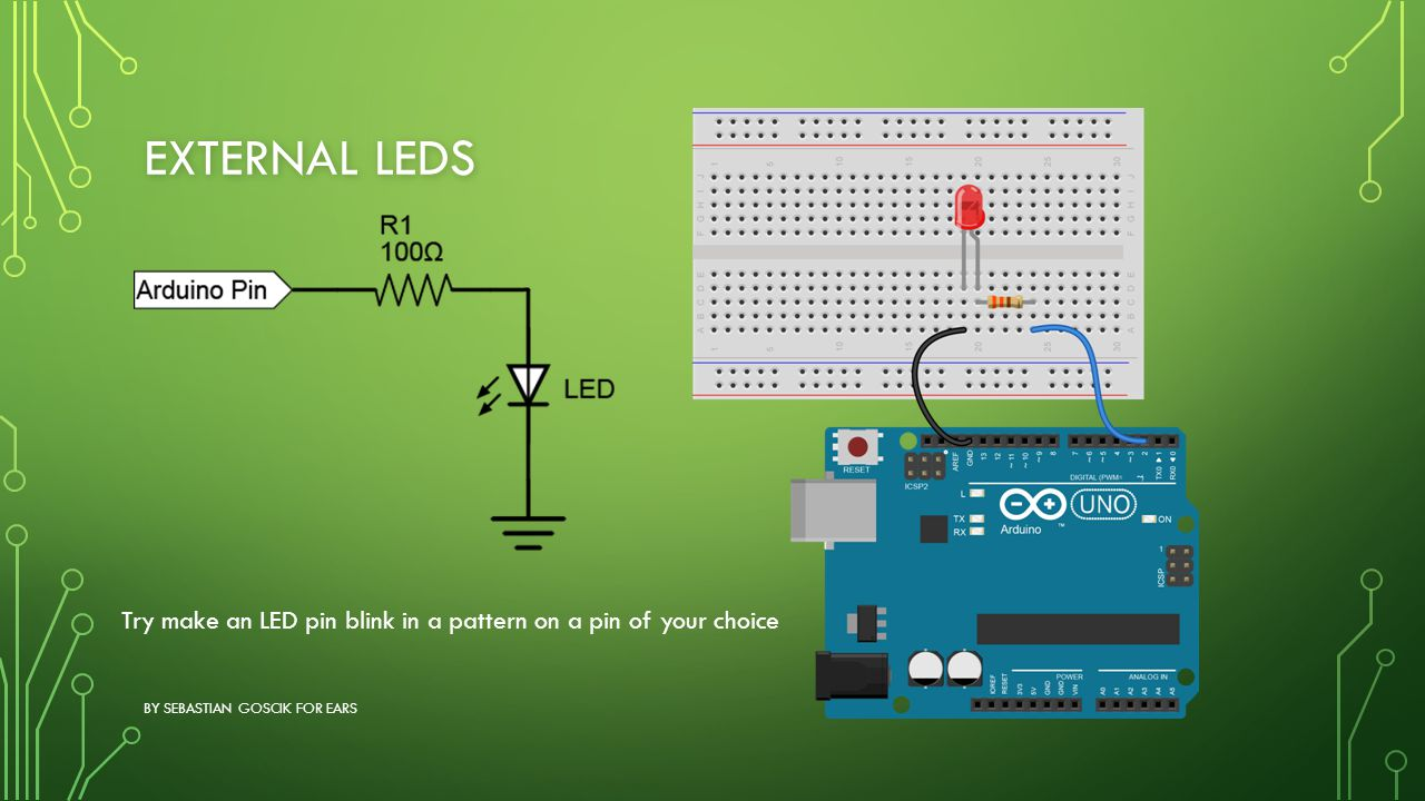 External LEDs Try make an LED pin blink in a pattern on a pin of your choice.