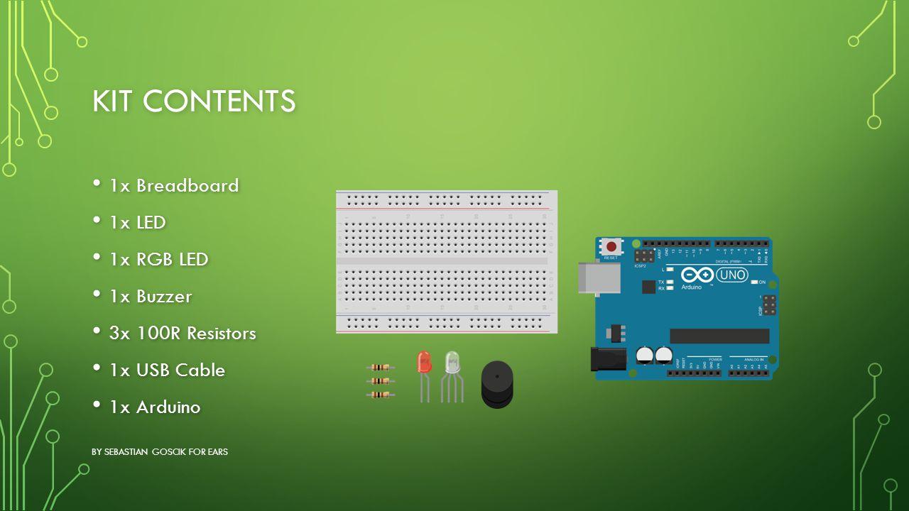Kit contents 1x Breadboard 1x LED 1x RGB LED 1x Buzzer