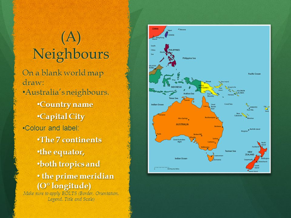 (A) Neighbours On a blank world map draw: Australia's neighbours.