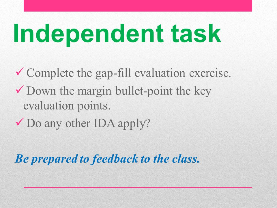 Independent task Complete the gap-fill evaluation exercise.