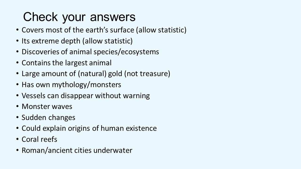 Check your answers Covers most of the earth's surface (allow statistic) Its extreme depth (allow statistic)
