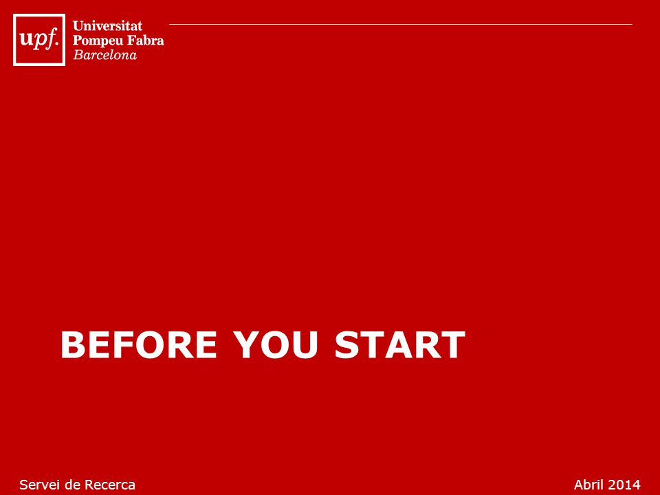 BEFORE YOU START Servei de Recerca Abril 2014
